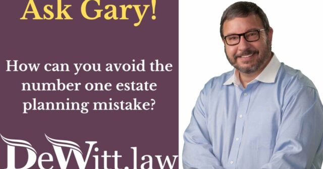 How to avoid the #1 estate planning mistake